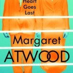 Book Club Pick: The Heart Goes Last by Margaret Atwood